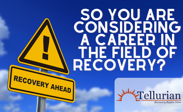 So you are considering a career in the field of recovery